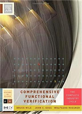 Comprehensive Functional Verification By Wile, Bruce/ Goss, John C./ Roesner, Wolfgang